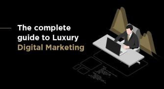 The Complete Guide to Luxury Digital Marketing